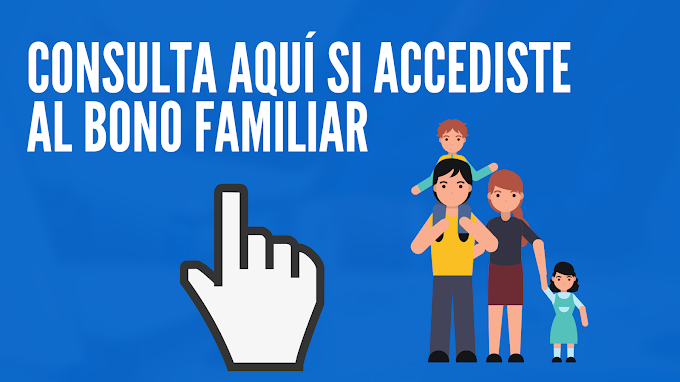 CONOCE AQUÍ SI SERÁS BENEFICIARIO DEL NUEVO BONO UNIVERSAL FAMILIAR
