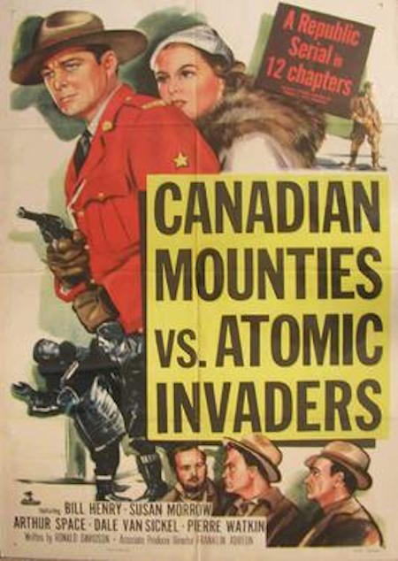 Poster from a 1953 movie serial titled Canadian Mounties vs. Atomic Invaders