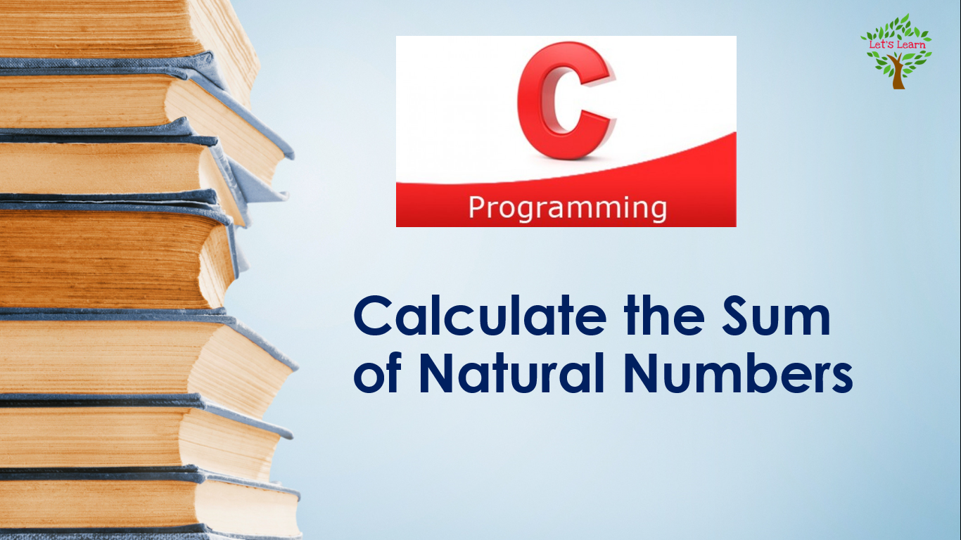 Print multiplication table of given number c programming lets calculate the sum of natural numbers c programming gamestrikefo Choice Image