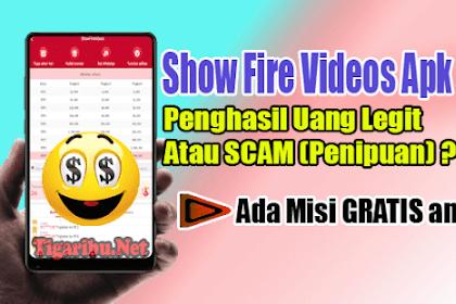Show Fire Videos Apk Penghasil Uang Legit Atau SCAM (Penipuan) ?