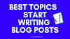 50 Topics To Start Write Blog Posts That You Will Love It