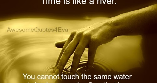 Time Is Like A River Quote: Awesome Quotes