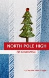 """North Pole High: Beginnings"" by Candace Jane Kringle available at Amazon, Barnes & Noble, and Google Play in the U.S., Canada, Mexico, Brazil, India, Australia, U.K. Germany, France, Italy, Spain, and Japan."