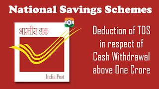 DoP - Deduction of TDS in respect of Cash Withdrawal above One Crore by a National Savings Schemes account holder