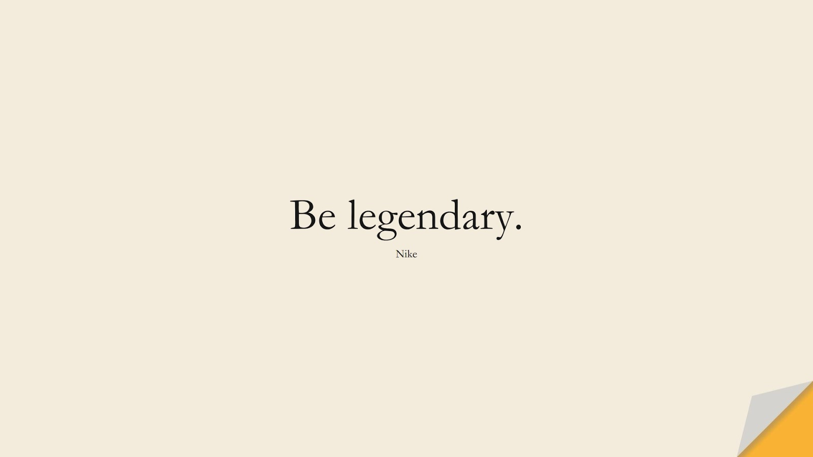 Be legendary. (Nike);  #HardWorkQuotes