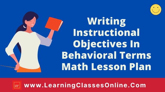 Writing Instructional Objectives In Behavioral Terms Mathematics Micro Teaching Lesson Plan | Writing Instructional Objectives In Behavioural Terms Micro Teaching Mathematics Lesson Plan Free Download PDF For B.Ed, DELED, BTC, Class 6th To 12th