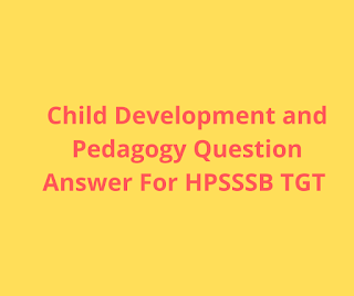 Child Development And Pedagogy Question ANswer For HPSSSB TGT