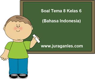 Contoh Soal Tema 8 Kelas 6 Bahasa Indonesia dan Kunci Jawaban