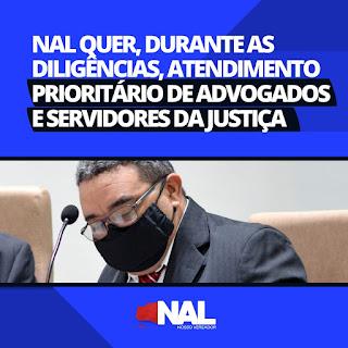 Vereador Nal Fernandes quer durante as diligência atendimento prioritário de Advogados e servidores da justiça