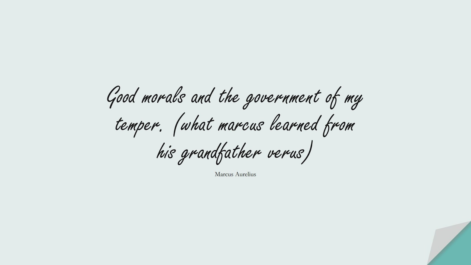 Good morals and the government of my temper. (what marcus learned from his grandfather verus) (Marcus Aurelius);  #MarcusAureliusQuotes