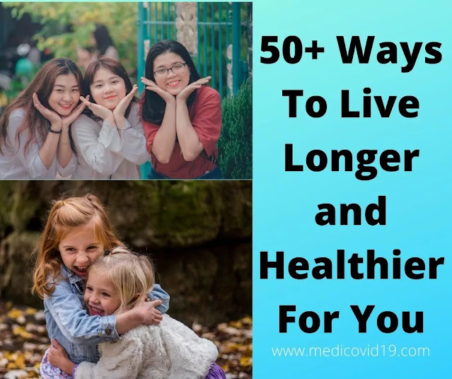 50+ Ways To Live Longer and Healthier For You