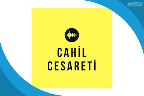 Cahil Cesareti Podcast