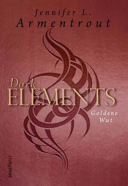 Bücherblog. Rezension. Buchcover. Dark Elements - Goldene Wut (Band 5) von Jennifer L. Armentrout. Fantasy, Jugendbuch.