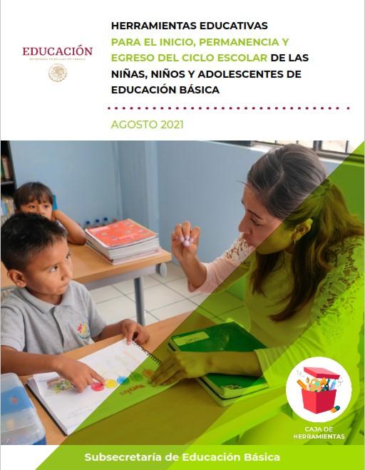 Herramientas Educativas Para El Inicio, Permanencia Y Egreso Del Ciclo Escolar De Las Niñas, Niños Y Adolescentes De Educación Básica