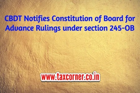 CBDT Notifies Constitution of Board for Advance Rulings under section 245-OB
