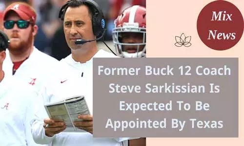 Former Buck 12 coach Steve Sarkissian is expected to be appointed by Texas
