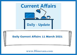 Daily Current Affairs 11 March  2021