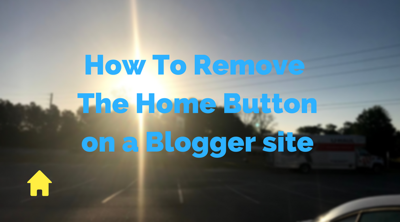 How To Remove The Home Button On A Blogger Site