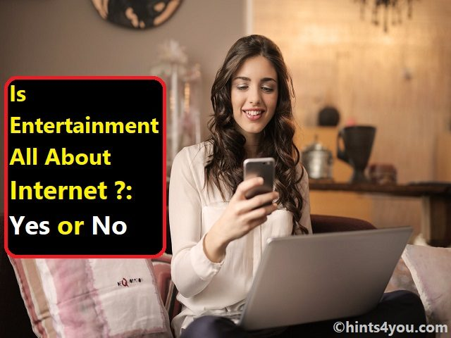 Is Entertainment All About Internet?: Know The Truth Behind It