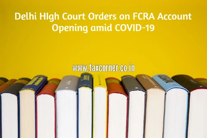 Delhi HIgh Court Orders on FCRA Account Opening amid COVID-19