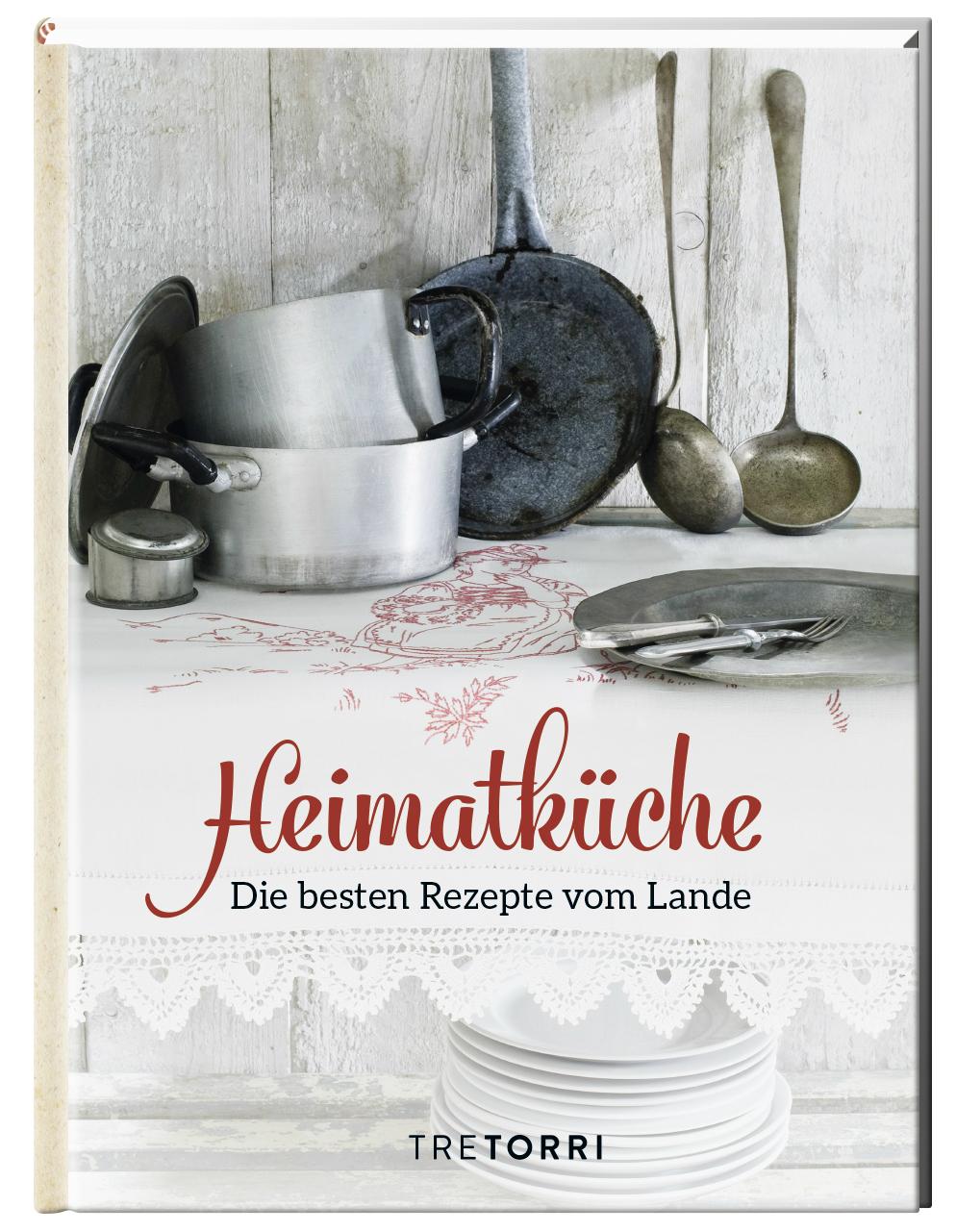 Heimatküche. Die besten Rezepte vom Lande von Ralf Frenzel (Hrsg.), Bildnachweis: KME GmbH für Tre Torri Verlag | Arthurs Tochter kocht. von Astrid Paul