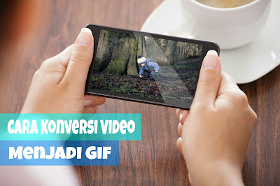 Cara Konversi Video Menjadi Gif Menggunakan Android
