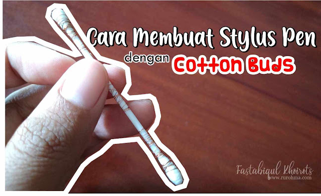 Tutorial Membuat Stylus Pen dari Cotton Buds