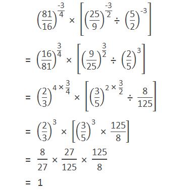 "(""81"" /""16"" )^(""-3"" /""4"" ) "" × "" [(""25"" /""9"" )^(""-3"" /""2"" ) "" ÷ "" (""5"" /""2"" )^""-3""  ] = (""16"" /""81"" )^(""3"" /""4"" ) "" × "" [(""9"" /""25"" )^(""3"" /""2"" ) "" ÷ "" (""2"" /""5"" )^""3""  ]           = (""2"" /""3"" )^(""4 × ""  ""3"" /""4"" ) "" × "" [(""3"" /""5"" )^(""2 × ""  ""3"" /""2"" ) "" ÷ ""  ""8"" /""125"" ]          = (""2"" /""3"" )^""3""  "" × "" [(""3"" /""5"" )^""3""  "" × ""  ""125"" /""8"" ]          = ""8"" /""27""  "" ×""  ""27"" /""125""  "" × ""  ""125"" /""8""           = 1"