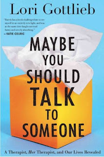 Maybe You Should Talk to Someone: A Therapist, Her Therapist and Our Lives Revealed by Lori Gottlieb