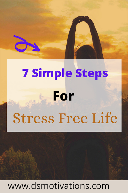 7 Simple Tips For A Stress Free Life - dsmotivations