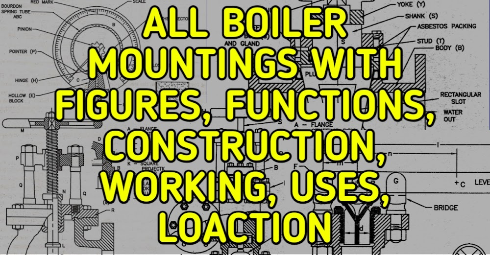 All Boiler Mountings with its Functions , Construction, Working Principle, Advantages and Disadvantages , Uses