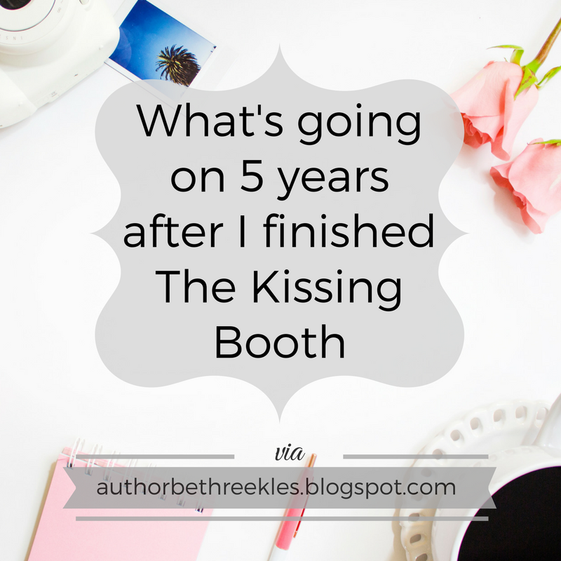 It's been a crazy five years since I first posted The Kissing Booth on Wattpad back in 2010.