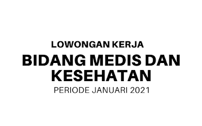 Lowongan Bidang Medis dan Kesehatan Januari 2021