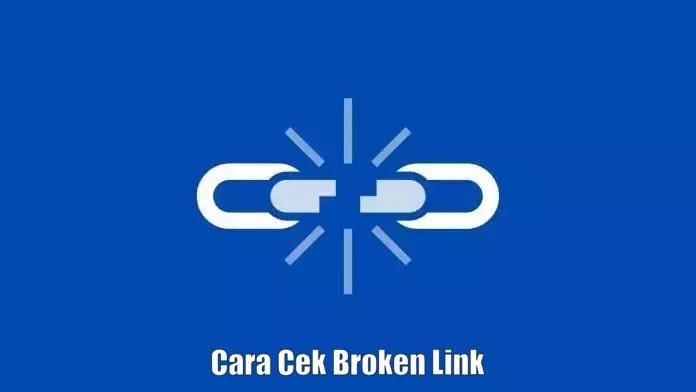 Cara Mengecek Broken Link Didalam Postingan Blog