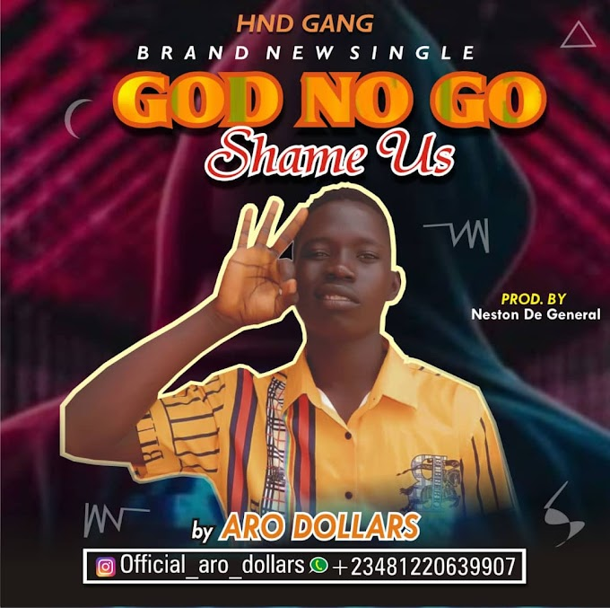 [Music] Aro Dollars God No Go Shame Us Prod_By Neston_De_General
