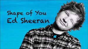 """""""Shape Of You""""-Ed Sheeran"""