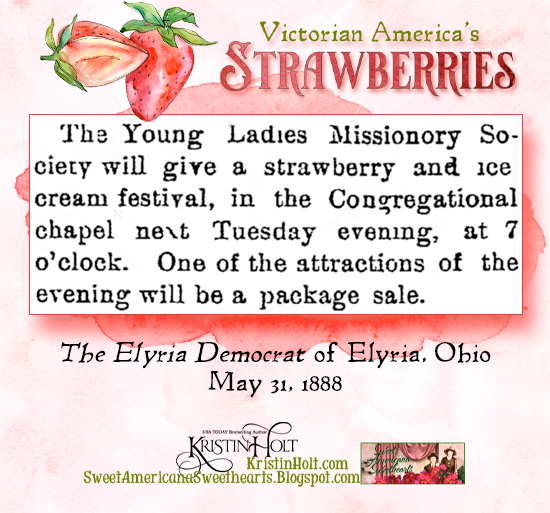 Kristin Holt | Victorian America's Strawberries. The Young Ladies Missionary Society will give a strawberry and ice cream festival.... The Elyria Democrat of Elyria, Ohio, May 31, 1888.