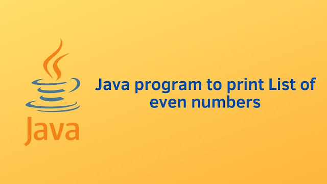 Java program to print List of even numbers