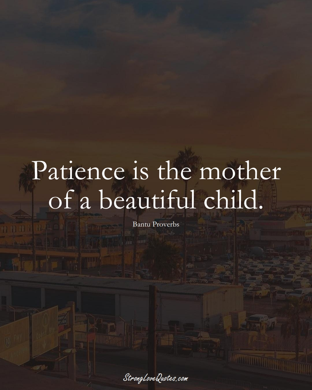 Patience is the mother of a beautiful child. (Bantu Sayings);  #aVarietyofCulturesSayings