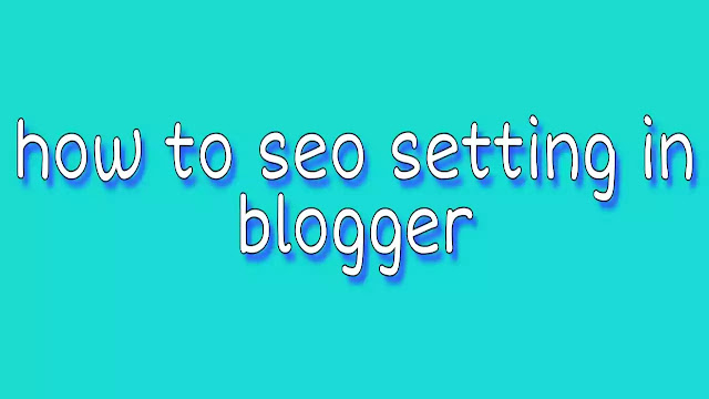 What is SEO [Best trick] How to SEO setting in blogger?