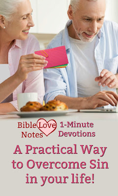 Powerful. Practical. Purposeful. This 1-minute devotion suggests a practical way to let God's Word help us overcome sins in our lives. #Bible #BibleLoveNotes