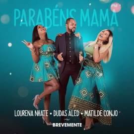 Lourena Nhate, Dudas Aled & Matilde Conjo – Parabéns Mamã