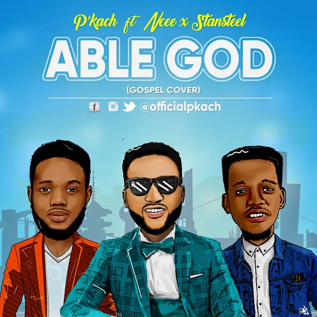 "[AUDIO]: ""Able God"" (Gospel Cover) - P'kach Ft. Ncee & Stantlste"