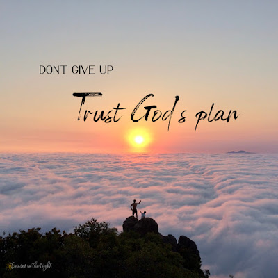 Don't give up. Trust God's plan