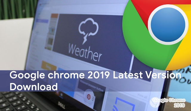 Google chrome 2019 Latest Version Download