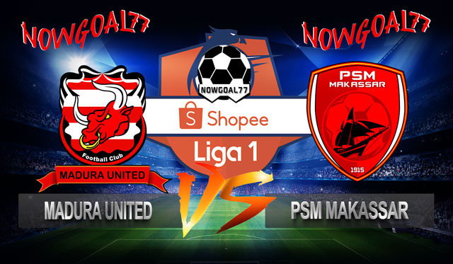 Prediksi Madura United VS PSM Makassar 4 Juli 2019