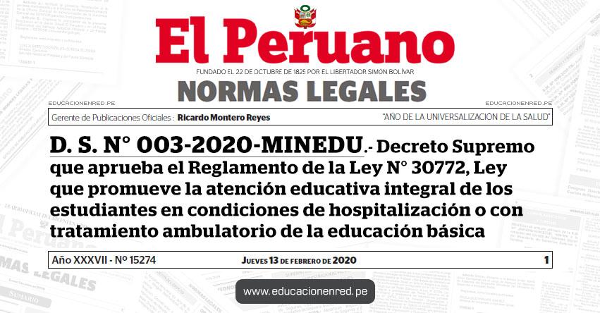 D. S. N° 003-2020-MINEDU.- Decreto Supremo que aprueba el Reglamento de la Ley N° 30772, Ley que promueve la atención educativa integral de los estudiantes en condiciones de hospitalización o con tratamiento ambulatorio de la educación básica