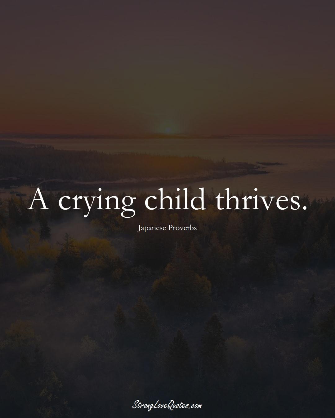A crying child thrives. (Japanese Sayings);  #AsianSayings