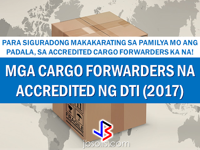 A large number of complaints from the OFWs and their families about lost packages surfaced last year. Some of the packages reached their destinations but the boxes are either altered or broken and with missing contents.  Some of them never reached the recipients. The Bureau of Customs  recently issued suspension orders and delisted a lot of cargo forwarders and brokers for non-compliance of the law. Most of them are also under investigation by the bureau.   Avoid being victimized by bogus cargo companies.  To make sure that your family receives all your hard-earned packages, transact only with the DTI accredited cargo companies in your host country. Here are the latest lists of  accredited cargo forwarders from the Department of Trade and Industry (DTI) As of December 31, 2016 : Origin (Country) State/City Philippine Freight Forwarder Foreign Agent/Counterpart Australia     Brisbane Brand Expert Freight Forwarder, Corp. Orient Freight LCSN Express Movers, Inc. Bayanihan Cargo Services LCSN Express Movers, Inc. Rolling Express Qld  LCSN Express Movers, Inc. Will Express Delivery NSW RRG Freight Services Austral Cargo Advance Melbourne Brand Expert Freight Forwarder, Corp. Ordex Express Urgent Cargo Express Int'l Forwarder & Brokerage Inc. Eha Services We-Go Logistics Int'l. Corp. We-Go Logistics Int'l. Corp. Perth Brand Expert Freight Forwarder, Corp. Trojan Express Pty Ltd Queensland Manilaforwarder Phil., Inc. JJ's Cargo Sydney Mac Ocean Waves Cargo System Co. Australis Pty. Ltd Nippon Express Philippines Corporation Nippon Express (Australia) Pty.,Ltd. U MAC Forwarders Express, Inc. Forex World Pty Ltd We-Go Logistics Int'l. Corp. We-Go Logistics Int'l. Corp. Austria Austria RRG Freight Services Patria Express Cargo Service  Vienna 12:24 Cargo Express Corporation M&M Cargo Express E.U. Orbit Kleintransporte Urgent Cargo Express Int'l. Forwarder & Brokerage Inc. Blue Cargo M. Valdez Cargo Bahrain Bahrain Roxas Cargo Express Pinoy Express Movers Manama Brand Expert Freight Forwarder, Corp. Filipinas Cargo International Cargo Services U MAC Forwarders Express, Inc. Forex-Umac Cargo Bangladesh Dhaka Speedmark Philippines, Inc. Speedmark Transportation (BD) Ltd Belgium Antwerp Genex Cargo Forwarder Philair Logistics Belgium Nippon Express Philippines Corporation Nippon Express (Belgium) N.V./S.A. Bermuda Devonshire Urgent Cargo Express Int'l. Forwarder & Brokerage Inc. A&L Cargo Brazil Sao Paolo Nippon Express Philippines Corporation Nippon Express do Brasil Ltda. Brunei Bandar Seri Begawan (BSB) 12:24 Cargo Express Corporation Urdan Express Services Cambodia Phnom Penh Speedmark Philippines, Inc Speedmark Transportation (Cambodia) Co Ltd Canada Alberta U MAC Forwarders Express, Inc. Umac Express Cargo British Columbia 12:24 Cargo Express Corporation Forex Cargo (BC) INC. Calgary 12:24 Cargo Express Corporation Forex Cargo Alberta Inc Willxpress, Inc. (formerly Accord Freightforwarders, Inc.) Jenrich Fast Cargo Edmonton Willxpress, Inc. (formerly Accord Freightforwarders, Inc.) Forex Alliance Cargo Forwarder Inc. U MAC Forwarders Express, Inc. Umac Express Cargo  Manitoba U MAC Forwarders Express, Inc. Umac Express Cargo Mississauga Urgent Cargo Express Int'l. Forwarder & Brokerage Inc. Highlight Express Ontario Nippon Express Philippines Corporation Nippon Express Canada Ltd. Quebec Elitex Logistics Corp. SM Services International Corporation Richmond R & A Fastfrate Corp. Star Box Express Inc. Toronto R & A Fastfrate Corp. a. Atin Ito Freight Forwarder Limited b. Reliable Cargo Inc. U MAC Forwarders Express, Inc. a. Forex Toronto b. Umac Toronto Vancouver  Aramex Canada NRU Cargo Forwarder U MAC Forwarders Express, Inc. Umac Express Cargo Chile Santiago Nippon Express Philippines Corporation Nippon Express Chile S.A. China Huangou We-Go Logistics Int'l. Corp. We-Go Logistics Int'l. Corp. Ningbo We-Go Logistics Int'l. Corp. We-Go Logistics Int'l. Corp. Shanghai Jeezan Int'l Cargo & Courier Services Shanghai Galaxy International Logistics Co., Ltd. Speedmark Philippines, Inc Speedmark Transportation  Ltd Unified Alliance Asia Logistics Phils. Inc. Shanghai Viewtrans Co., Ltd. We-Go Logistics Int'l. Corp. We-Go Logistics Int'l. Corp. Shekou We-Go Logistics Int'l. Corp. We-Go Logistics Int'l. Corp. Shenzhen Fast-Tract Freight Phils., Inc. First Corp. Limited We-Go Logistics Int'l. Corp. We-Go Logistics Int'l. Corp. Tianjin Fast-Tract Freight Phils., Inc. Tianwoo Logistics Dev.Co.,Ltd. We-Go Logistics Int'l. Corp. We-Go Logistics Int'l. Corp. Xiamen We-Go Logistics Int'l. Corp. Xinhaihang Logistics Co., LTD Xingang We-Go Logistics Int'l. Corp. We-Go Logistics Int'l. Corp. Cyprus Larnaca Brand Expert Freight Forwarder, Corp. Five Continents Ceylon Services Nicosia Genex Cargo Forwarder Menley Panaris Philippines Forwarders Czech Republic Prague Speedmark Philippines, Inc Speedmark Transportation Ltd c/o Maurice Ward & Co. s.r.o. Denmark Copenhagen Atlas Brokerage and Express Padala, Inc. Premacell Brand Expert Freight Forwarder, Corp. Connect Travel & Logistics Republic Forwarders LCSN Express Movers, Inc. Mabuhay Balikbayan Box England London Brand Expert Freight Forwarder, Corp. Tagalog Balikbayan Services Finland Helsinki LCSN Express Movers, Inc. Scanphil Oy France Le Harve Nippon Express Philippines Corporation Nippon Express France S.A. E-pad Freight Forwarder Rhonnick Sea Cargo Germany Deutschland Nippon Express Philippines Corporation Nippon Express (Deutschland) GmBH Dusseldorf Nippon Express Philippines Corporation Nippon Express (Europe) GmBH Frankfurt Nippon Express Philippines Corporation Nippon Express (Deutschland) GmBH Hamburg Brand Expert Freight Forwarder, Corp. Conphil Import Export Services RC Montevirgen Int. Hesse Brand Expert Freight Forwarder, Corp. Translin Phil Kutscherberg RDM Logistic Express EBCS Moers Brand Expert Freight Forwarder, Corp. Philcargo Logistics Puchheim Brand Expert Freight Forwarder, Corp. German Balikbayan Quality Services Rhein LCSN Express Movers, Inc. Binger Balikbayan Services   Greece Athens U MAC Forwarders Express, Inc. Umac Express Cargo Perama Genesis Logistics Global Svcs., Inc. BTL Ilocos Expert Hong Kong Hong Kong Afreight Phils., Inc. Afreight (Asia - Pacific) Ltd. Fast-Tract Freight Phils., Inc. Shenship Logistics Ltd Genex Cargo Forwarder General Cargo Express Ltd. Nippon Express Philippines Corporation Nippon Express (Hkg) Co.,Ltd. Speedmark Philippines, Inc Speedmark Transportation  Ltd Speedstream Transport Just Cargo Limited Unified Alliance Asia Logistics Phils. Inc. Golden Wave Shipping Ltd. Kowloon U MAC Forwarders Express, Inc. Super Ace Cargo Kwai Chung Elitex Logistics Corp. Worldwide Elite Express Company Indonesia Jakarta Brand Expert Freight Forwarder, Corp. PT Transbuana International Fast-Tract Freight Phils., Inc. PT. Lintas Tujuh Samudera Nippon Express Philippines Corporation PT Nittsu Lemo Indonesia Logistik Speedmark Philippines, Inc PT. Speedmark Transportation Indonesia Unified Alliance Asia Logistics Phils. Inc. PT. Dian Mulia Freight Travel, JKT Ireland Belfast 12:24 Cargo Express Corporation Phil Direct LCSN Express Movers, Inc. MGM Cargo Limited Dublin Etmar Freight Forwarding Services Global Box Shipments Nippon Express Philippines Corporation Nippon Express (Ireland) Ltd. Dundalk 12:24 Cargo Express Corporation Balikbayan Box, Inc. Israel Ashdod 12:24 Cargo Express Corporation Seafarers Cargo Brand Expert Freight Forwarder, Corp. Migal Cargo Asian Express E-pad Freight Forwarder Jdeide -Mackner LCSN Express Movers, Inc. Phil Asia Cargo Italy Genoa E-pad Freight Forwarder Oikia SRL Fast-Tract Freight Phils., Inc. Francesco Paris S.PA. Italy  RDM Logistic Express JRC Milan Afreight Phils., Inc. Afreight Italia SRL E-pad Freight Forwarder JHL Express International Air and Sea Cargo Highlights Express Air and Ocean Cargo, Co. JHL Express Nippon Express Philippines Corporation Nippon Express (Italia) S.R.L. U MAC Forwarders Express, Inc. Umac Express Cargo Milano Nippon Express Philippines Corporation Nippon Express (Italia) S.R.L. Napoli Urgent Cargo Express Int'l. Forwarder & Brokerage Inc. Emmanuel Cargo Express Srl Rome Genex Cargo Forwarder Oriental Express Cargo Urgent Cargo Express Int'l. Forwarder & Brokerage Inc. Ass. Cult. Association Europhil Philippine Movers Hilltop Marciana Toscana Atlas Brokerage and Express Padala, Inc. Figueroa Lucas Miguel Japan Anjo-Shi Chenvel Svcs., Inc. Narita Express Cargo Door to Door Edogawa-Ku Chenvel Svcs., Inc. Kawai Door to Door Fukushima-Shi Chenvel Svcs., Inc. Gemini Door to door Hamamatsu-Shi Chenvel Svcs., Inc. Hamamatsu Easy Shop Higa-Shi Chenvel Svcs., Inc. Sakuma Merchandizer Higashihiroshima-Shi Chenvel Svcs., Inc. Pink Rose Door to Door Service Ida-Shi Chenvel Svcs., Inc. J-Seven Cargo Door to Door Services Isesaki-Shi Chenvel Svcs., Inc. Misaki Cargo D2D Services Kakegawa-Shi Chenvel Svcs., Inc. SMH Door to Door Kakogawa-Shi Chenvel Svcs., Inc. Hyogo Ken Cargo Door to Door Services Kawasaki City Nippon Express Philippines Corporation Nittsu Nec Logistics Kawasaki-Shi Chenvel Svcs., Inc. Geli-Viva D2D Services Kawaguchi-Shi Chenvel Svcs., Inc. Dream Box D2D Services Kobe Nippon Express Philippines Corporation Nippon Express Co.,Ltd. Kyoto-Shi Chenvel Svcs., Inc. Heart Box Door to Door Services Koga-Shi Chenvel Svcs., Inc. Dodong Express Maizuro-Shi Chenvel Svcs., Inc. Global Cargo Int'l. Mine-Shi Chenvel Svcs., Inc. Joysu Door to Door Services Minokamo-Shi Chenvel Svcs., Inc. Dolphin Cargo Naraha-Shi Chenvel Svcs., Inc. Karen Express Nagoya-Shi Chenvel Svcs., Inc. Nagoya Wings Cargo D2D  Ben/Nenith Hattori Quatros Marias Int'l. Nippon Express Philippines Corporation Nippon Express Co.,Ltd. Naka-Gun Chenvel Svcs., Inc. H & K Door to Door Services Osaka Nippon Express Philippines Corporation Nippon Express Co.,Ltd. Okazaki-Shi Chenvel Svcs., Inc. Sakura Door to Door - (For termination) Saga-Shi Chenvel Svcs., Inc. Philippine Express Cargo Door to Door Services Toda KC Express Door Delivery Services, Inc. KC Cargo Tokyo Nippon Express Philippines Corporation Nippon Express Co.,Ltd. RV Door To Door Delivery Services Techno Hi Co., Ltd Speedmark Philippines, Inc Mitsui Soko Air Cargo Inc. Transtech Global Philippines, Inc. (formerly Transtech Balikbayan Box, Inc.) Transtech Company Ltd. Japan U MAC Forwarders Express, Inc. Forex Japan Tokyouto Chenvel Svcs., Inc. Yehey Japan Tokyo Tu Chenvel Svcs., Inc. G-Maq  Toyohashi-Shi Chenvel Svcs., Inc. BK Toyohasi Express Yokohama KC Express Door Delivery Services, Inc. KC Cargo Nippon Express Philippines Corporation Nippon Express Co.,Ltd. Yokohama-Shi Chenvel Svcs., Inc. Kapamilya Cargo Jordan Amman 12:24 Cargo Express Corporation Five Stars Shipping NRU Cargo Forwarder Seven Seas Cargo Trico International Forwarding Phils., Inc. Trico International Korea Busan Fast-Tract Freight Phils., Inc. Daewon Logipia Co.,Ltd. Huwn U MAC Forwarders Express, Inc. St. Michael Cargo Express Incheon Speedmark Philippines, Inc Speedmark Transportation  Korea Ltd Korea U MAC Forwarders Express, Inc. Forex Cargo Korea Umac Express Cargo Korea Gold Star Express Cargo Seoul Genex Cargo Forwarder MY Pasalubong International Kuwait Kuwait Brand Expert Freight Forwarder, Corp. Brand Gpu Express Logistic Company Falcon Cargo International Co.  LCSN Express Movers, Inc. Blue Sky International Air Cargo Genex Cargo Forwarder Al Masila Group United Shipping WLL Roxas Cargo Express Western Express Cargo Maliya Makatiexpress Cargo, Inc. Makati Express Cargo Safat Trico International Forwarding Phils., Inc. Trico International Lebanon Beirut Genesis Logistics Global Svcs., Inc. General Transport Services NRU Cargo Forwarder LTC Express Cargo  Roxas Cargo Express Beirut Cargo Center Malaysia Kuala Lumpur Afreight Phils., Inc. Afreight Cargo SDN BHD Speedmark Philippines, Inc SMT Speed-Mark Forwarders (M) SDN. BHD. Kuching Valu-Kargo Line, Inc. Valukargo Shipping (M) SDB BHD Malaysia Unified Alliance Asia Logistics Phils. Inc. Armada International Dn Bhd Jiamin Cargo Express, Inc. Eagle Manila Cargo SDN BHD Pasir Gudang  Valu-Kargo Line, Inc. Valukargo Shipping (M) SDB BHD Port Klang Nippon Express Philippines Corporation Nippon Express (Malaysia) SDN BHD Malta St. Paul's Bay Urgent Cargo Express Int'l. Forwarder & Brokerage Inc. Suhiro Malta Limeted Mexico Manzanillo Nippon Express Philippines Corporation Nippon Express de Mexico S.A. de C.V. Myanmar Yangon Speedmark Philippines, Inc Myanmar Speedmark Transportation Ltd. Netherlands Amsterdam Speedmark Philippines, Inc Speedmark Transportatio B.V. Rotterdam LCSN Express Movers, Inc. Balikbayan To Phil LCSN Express Movers, Inc. KN Creations / Pinoy-box LCSN Express Movers, Inc. LVM Cargo Nippon Express Philippines Corporation Nippon Express (Nederland) B.V. Speedstream Transport Flora's Handelsonderneming The Netherlands Tañon Gulf Logistics Sogge Bakke Gard New Zealand Auckland Nippon Express Philippines Corporation Nippon Express (New Zealand) Ltd., U MAC Forwarders Express, Inc. Forex New Zealand Tauranga LCSN Express Movers, Inc. Go Logistics Ltd Tres Marias Norway Norway Brand Expert Freight Forwarder, Corp. Nordic Balikbayan Box Oslo Atlas Brokerage and Express Padala, Inc. Premacell Linaban Genex Cargo Forwarder Filstar Norway Rogaland Brand Expert Freight Forwarder, Corp. Alt Innen Renhold Cargo Oman Muscat Brand Expert Freight Forwarder, Corp. Pinoy Cargo Ruwi Trico International Forwarding Phils., Inc. Trico International Pakistan Karachi Fast-Tract Freight Phils., Inc. Global Shipping & Management Speedmark Philippines, Inc Combined Freight (PVT) Limited Papua New Guinea Port Moresby Manilaforwarder Phil., Inc. Pearl Express Ltd. Portugal Portugal Nippon Express Philippines Corporation Nippon Express Portugal S.A. Qatar Doha Genex Cargo Forwarder United Express Cargo Makatiexpress Cargo, Inc. Makati Express Cargo LCSN Express Movers, Inc. Manila Express Cargo RDM Logistic Express CargoNet Sky Land Brokerage Inc. Sky Freight Group Sky Land Global Logistics, Inc. Sky Freight Group Soonest Global Express Corp. Shaher Express Cargo Trico International Forwarding Phils., Inc. Trico International Russia Moscow Goetz Moving and Storage, Inc. Pisacom Atinto Coop Saudi Arabia Al-Ahsa Mac Ocean Waves Cargo System Co. Al-Essa World Cargo Al Khobar Genex Cargo Forwarder GP Express Sky Land Brokerage Inc. Sky Freight Forwarders Sky Land Global Logistics, Inc. Jeddah Genex Cargo Forwarder GP Express Majed M. Al Mekati Froup of Companies Kingspoint Express & Logistics Makati Express Cargo Makatiexpress Cargo, Inc. Makati Express Cargo Sky Land Brokerage Inc. Kamal Hassan Al Wassia Est. Sky Land Global Logistics, Inc. Speedstream Transport Mahmoud Subai Al-Muhadris Riyadh Fil-Asia Cargo Express Services Corp Fil-Asia Cargo Forwarders Laguna Lakers Cargo Forwarders Laguna Lakers Express Cargo RDM Logistic Express   RRG Freight Services Top Cargo., LTD Sky Land Brokerage Inc. Kamal Hasan AL Vseia Sky Land Global Logistics, Inc. Total Line Logistics Corporation BG International Cargo Singapore Singapore Afreight Phils., Inc. Afreight Cargo Pte Ltd Brand Expert Freight Forwarder, Corp. KC Dat Balikbayan Express Pte Ltd. Fast-Tract Freight Phils., Inc. Metier Express Line Pte Ltd. GCLPI-Gateway Container Line Phils., Inc. Benkel International Pte Ltd. Jiamin Cargo Express, Inc. Robin Cargo Express Pte Ltd Jolly-B Box Express Line, Inc. JBB Groupage Pte Ltd. Nippon Express Philippines Corporation Nippon Express (Sin) Pte.,Ltd. Sinphil International Forwarders Services Speedbox Pte Ltd Speedmark Philippines, Inc Speedmark  Consolidation Service Pte Ltd U MAC Forwarders Express, Inc. Regent Forex Cargo Urgent Cargo Express Int'l. Forwarder & Brokerage Inc. Metro Box Services Valu-Kargo Line, Inc. Valukargo Groupage Services Inc. We-Go Logistics Int'l. Corp. We-Go Logistics Int'l. Corp.      Scroll to view for the complete list here  Origin (Country) State/City Philippine Freight Forwarder Foreign Agent/Counterpart Spain Algeciras E-pad Freight Forwarder B.A.L. Cargo express Barcelona Nippon Express Philippines Corporation Nippon Express de Espana S.A. Urgent Cargo Express Int'l. Forwarder & Brokerage Inc. M& M Services Madrid Highlights Express Air and Ocean Cargo, Co. B.A.L. Cargo U MAC Forwarders Express, Inc. Umac Express Cargo Canary Island Roxas Cargo Express Kabayan SL Sri Lanka Colombo Speedmark Philippines, Inc Speedmark Transportation Lanka (PVT) Ltd Sweden Gothenburg LCSN Express Movers, Inc. Vipans BYGG & Alltjanst Stockholm Total Line Logistics Corporation Torwill Balikbayan Box Urgent Cargo Express Int'l. Forwarder & Brokerage Inc. Air Asia Str. Switzerland Kloten Genex Cargo Forwarder Kloten Zurich Brand Expert Freight Forwarder, Corp. Pinoy Asian Store LCSN Express Movers, Inc. Alistair Baloco Marketing Nippon Express Philippines Corporation Nippon Express (Schweiz) AG Taiwan Kaohsiung  Mac Ocean Waves Cargo System Co. EEC Express Cargo Co., Ltd Keelung Nippon Express Philippines Corporation Nippon Express (Taiwan) Co.,Ltd. Taipei Speedmark Philippines, Inc Speedmark Transportation  Ltd Thailand Bangkok Nippon Express Philippines Corporation Nippon Express (Thailand) Co.,Ltd. NRU Cargo Forwarder Seabra Movers Speedmark Philippines, Inc Speedmark Transportation (Thailand) Co., Ltd We-Go Logistics Int'l. Corp. Top Global Logistics Co.,Ltd We-Go Logistics Intl. Corp. Turkey Istanbul Genesis Logistics Global Svcs., Inc. Bafa International Movers LCSN Express Movers, Inc. Tek-Fel Speedmark Philippines, Inc Latek Lojistik TIC A.S. United Arab Emirates Abu Dhabi Brand Expert Freight Forwarder, Corp. Luzan Express Cargo Dubai Brand Expert Freight Forwarder, Corp. Flomic Freight & Logistic LLC Genex Cargo Forwarder GP Express Kingspoint Express & Logistics Makati Express Cargo LCSN Express Movers, Inc. Asia Express Shipping Agency LCSN Express Movers, Inc. Padz Cargo Services LCSN Express Movers, Inc. Precious Sea & Air Cargo Est LCSN Express Movers, Inc. Makati Express Cargo Makatiexpress Cargo, Inc. Makati Express Cargo Mar Freight Forwarding Services Crystal International Cargo L.L.C. Nippon Express Philippines Corporation Nippon Express (Middle East) L.L.C. NRU Cargo Forwarder Pinas Express Cargo RDM Logistic Express CargoNet Roxas Cargo Express Crystal Int'l. Cargo LLC Speedmark Philippines, Inc Allport Cargo LLC - Dubai Speedstream Transport Prime Express Int'l Courier LLC Trico International Forwarding Phils., Inc. Frico International LLC United Kingdom London E-pad Freight Forwarder Highlight Express Int'l. Highlights Express Air and Ocean Cargo, Co. Highlights Express International Ltd. Speedmark Philippines, Inc Allport Limited Trico International Forwarding Phils., Inc. Trico International Shipping Ltd Middlesex Ocean Star Freight Express Forex Cargo (UK) Co., LTD U MAC Forwarders Express, Inc. Umac forwarders Express Southampton Nippon Express Philippines Corporation Nippon Express (UK) Ltd. Tilbury Speedmark Philippines, Inc Far East Cargoline Worcester Brand Expert Freight Forwarder, Corp. BN Lilley Services United States of America Atlanta Nippon Express Philippines Corporation Nippon Express U.S.A. Inc. Boston Speedmark Philippines, Inc Speedmark Transportation  Inc California Alas Cargo Philippines, Inc. Alas Cargo, LLC Atlas Brokerage and Express Padala, Inc. Atlas Shippers Int'l Brand Expert Freight Forwarder, Corp. Mon Cargo  Services Inc. RRG Freight Services The Filipino Cargo International Sky Land Brokerage Inc. Star Kargo, USA Sky Land Global Logistics, Inc. Star Kargo, USA Unifreight Cargo Systems, Inc. Unifreight Cargo Systems Inc U MAC Forwarders Express, Inc. Umac Express Cargo Wide-Wide World Express Corporation (formerly DHL (Philippines) Services Corporation) MGL (USA) Inc. XYZ Global Express Corp. XYZ Global Express Chicago E-pad Freight Forwarder Ghandi International Shipping Nippon Express Philippines Corporation Nippon Express U.S.A. Inc. U MAC Forwarders Express, Inc. Umac Express Cargo Dallas Speedmark Philippines, Inc Speedmark Transportation  Inc Detroit Nippon Express Philippines Corporation Nippon Express U.S.A. Inc. Elizabeth E-pad Freight Forwarder Ephraim P. Porras Jr. A-Sonic Logistic USA Florida U MAC Forwarders Express, Inc. Umac Express Cargo Guam U MAC Forwarders Express, Inc. Umac Forwarders Express Hawaii U MAC Forwarders Express, Inc. Hi-Phil Express, Inc. Houston Nippon Express Philippines Corporation Nippon Express U.S.A. Inc.  Kansas Atlas Brokerage and Express Padala, Inc. Atlas Shippers Los Angeles Manilaforwarder Phil., Inc. Manila Forwarder USA Corp/Manila Freight Nippon Express Philippines Corporation Nippon Express U.S.A. Inc. Sky Land Brokerage Inc. Sky Freight Forwarders, Inc. USA Sky Land Global Logistics, Inc. Sky Freight Forwarders, Inc. USA Speedmark Philippines, Inc Speedmark Transportation  Inc Total Line Logistics Corporation Filam Cargo Total Line Logistics Corporation FCE Total Line Logistics Corporation MCCI MaxPlus Nashville Nippon Express Philippines Corporation Nippon Express U.S.A. Inc. New Jersey Atlas Brokerage and Express Padala, Inc. Atlas Shippers East LLC Makatiexpress Cargo, Inc. Makati Express Cargo Phil-Global Cargo Movers, Inc. Global Cargo Movers, LLC U MAC Forwarders Express, Inc. Will Express Delivery Inc New York Abbraj Cargo Express Macro-Graphics International Corp. Brand Expert Freight Forwarder, Corp. Carl Cargo Express CM Global Forwarder LLC Nippon Express Philippines Corporation Nippon Express U.S.A. Inc. Speedmark Philippines, Inc Speedmark Transportation  Inc Oakland E-pad Freight Forwarder GEP International Unifreight Cargo Systems, Inc. Allied Cargo Services San Francisco Speedmark Philippines, Inc Speedmark Transportation  Inc Seattle Speedmark Philippines, Inc Speedmark Transportation  Inc Tacoma U MAC Forwarders Express, Inc. Umac Express Cargo Texas Atlas Brokerage and Express Padala, Inc. Atlas Shippers U MAC Forwarders Express, Inc. Freedom Umac Tx U MAC Forwarders Express, Inc. Umac Texas Virginia Mariano F. Castro & Sons, Inc.  Manila Forwarders Corp. Washington Willex Movers, Inc. Willex USA Cargo Inc. Vietnam Ho Chi Minh City Fast-Tract Freight Phils., Inc. T..V.L. Global Logistics (Vietnam) Co.,Ltd. Nippon Express Philippines Corporation Nippon Express (Vietnam) Co.,Ltd. Speedmark Philippines, Inc Speedmark Logistics Company Ltd Vietnam Unified Alliance Asia Logistics Phils. Inc. Almighty Co., Ltd.  RECOMMENDED:   BOC DELISTED CARGO COMPANIES  Prime Minister Abe of Japan and  Pres Rudy Duterte are Best Friends. FIND OUT WHY.  THE BEAUTY OF THE PHILIPPINES  REVEALED BY DRONE CAMERA  WARNING: WATCH HOW THIS  THIEF BREAK CAR WINDOWS TO STEAL   ©2017 THOUGHTSKOTO