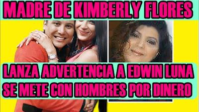 Kimberly solo quiere el dinero de Edwin Luna dice su madre
